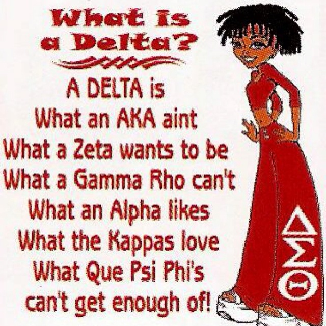 "Delta Sigma Theta..... ""I said:  What is a Delta?!? (What is a Delta?!) A Delta is....."