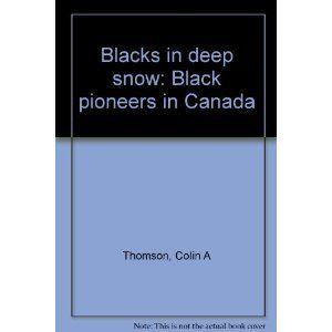 Blacks in Deep Snow: Black Pioneers in Canada: Colin A. Thomson: 9780460902809: Books - Amazon.ca
