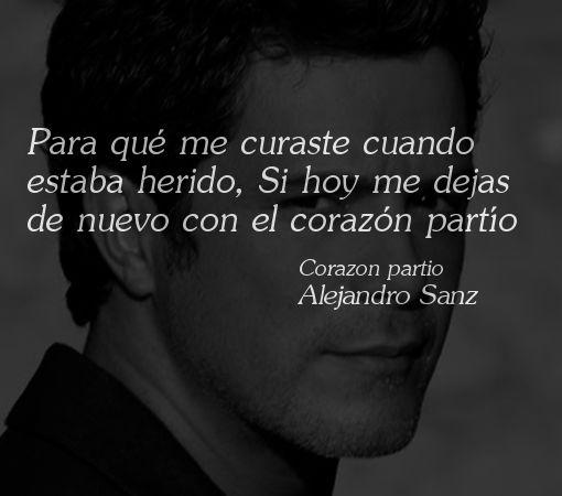 Mas Frases...: Frase de Alejandro Sanz: Para qué me curaste cuando estaba herido...