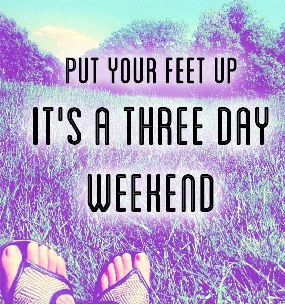 3 Day Weekend Quotes Like This Quote For Weekend!