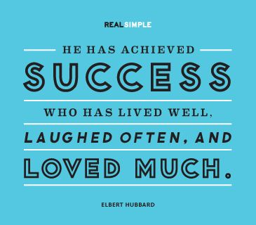 """He has achieved success who has lived well, laughed often and loved much.""—Elbert Hubbard #quotes"