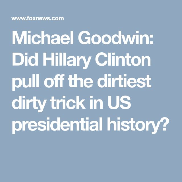 Michael Goodwin: Did Hillary Clinton pull off the dirtiest dirty trick in US presidential history?