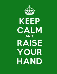 Keep Calm and Raise Your Hand_ lots of free printable classroom signs