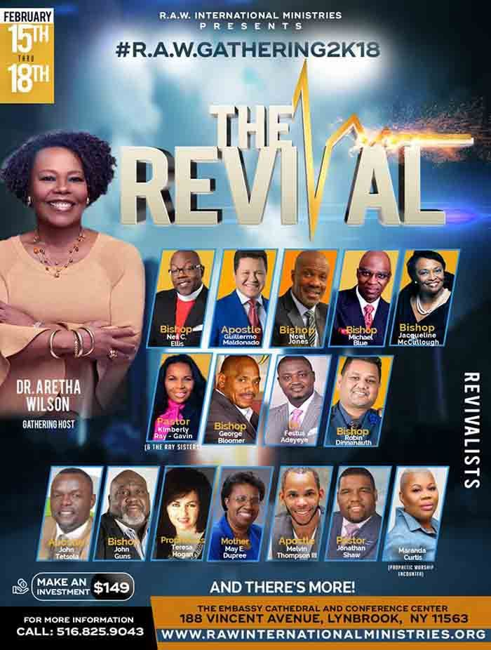 R.A.W. 2K18 hosted by Dr. Aretha Wilson Ministry on Feb 15-18, 2018 featuring: Bishop Neil C. Ellis, Apostle Guillermo Maldonado, Bishop Noel Jones, Bishop Michael Blue, Bishop Jacqueline McCullough, Pastor Kimberly Ray-Gavin, Maranda Curtis & More! Make an Investment Today & Take Advantage of their Special Discount Rate of $119 through January 26, 2018. For More Info: 516-825-9043 https://actionsprout.io/9B7E1B http://www.rawgathering.com