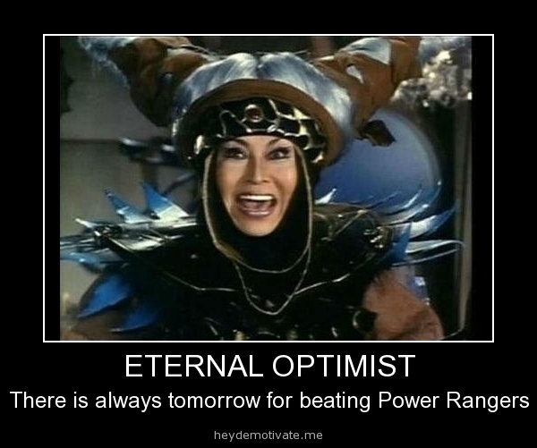 Rita Repulsa is an eternal optimist...