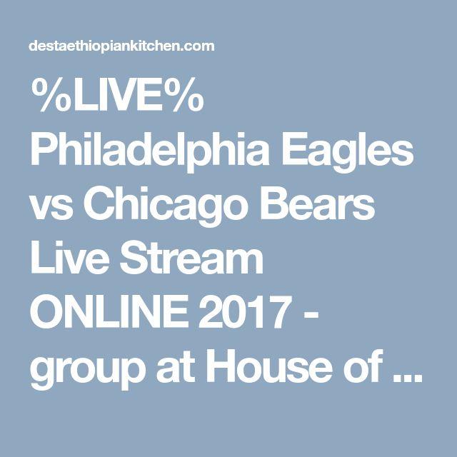 %LIVE% Philadelphia Eagles vs Chicago Bears Live Stream ONLINE 2017 - group at House of Desta