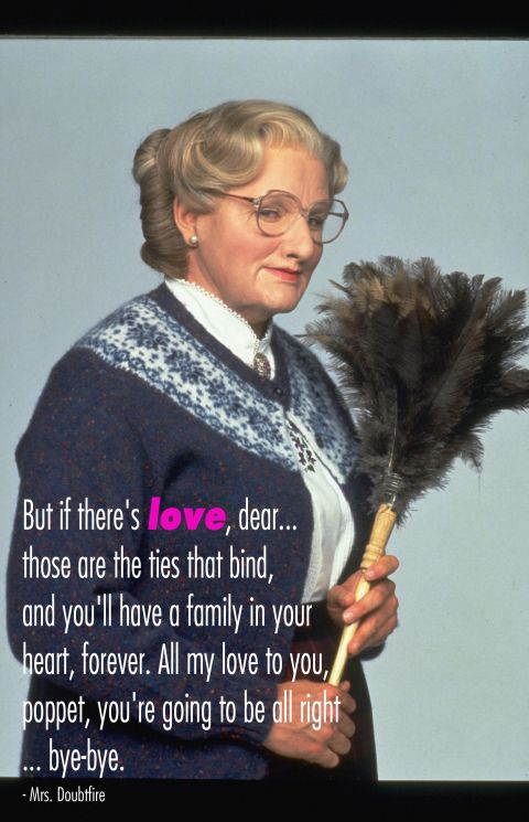 Mrs. Doubtfire, One of my favorites! You will be missed.