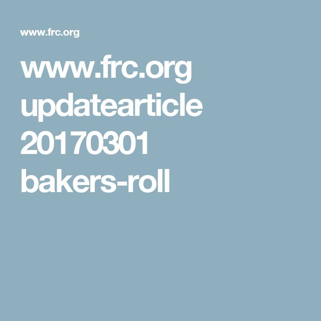 www.frc.org updatearticle 20170301 bakers-roll
