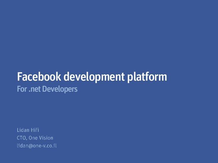 Facebook platform for .net Developers @ Web Development Community, Israel, 06.02.2011 for more information: http://www.lidans.com