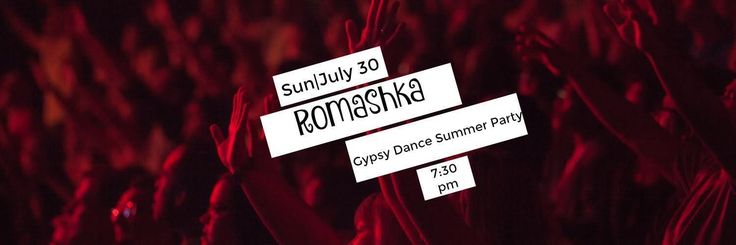 Romashka Reunion Gypsy Dance Summer Party - Tickets - DROM - New York, NY - July 30th, 2017