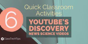 6 Quick Classroom Activities for YouTube's Discovery News Science Videos - Class Tech Tips  via Monica Burns