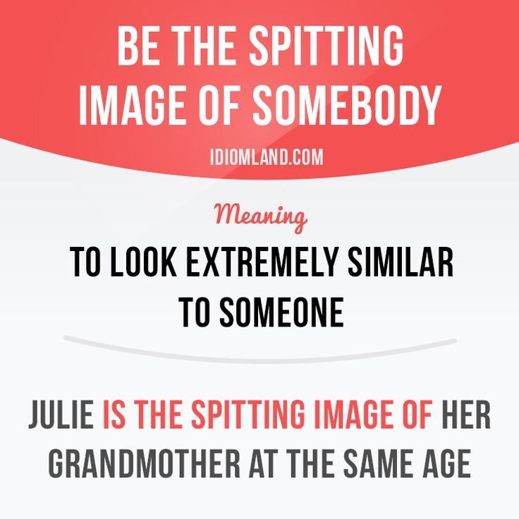"""Be the spitting image of somebody"" means ""to look extremely similar to someone"". -         Repinned by Chesapeake College Adult Ed. We offer free classes on the Eastern Shore of MD to help you earn your GED - H.S. Diploma or Learn English (ESL) .   For GED classes contact Danielle Thomas 410-829-6043 dthomas@chesapeke.edu  For ESL classes contact Karen Luceti - 410-443-1163  Kluceti@chesapeake.edu .  www.chesapeake.edu"