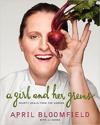 A Girl and Her Greens: Hearty Meals from the Garden: April Bloomfield, JJ, EdD. Goode: 9780062225887: Books - Amazon.ca