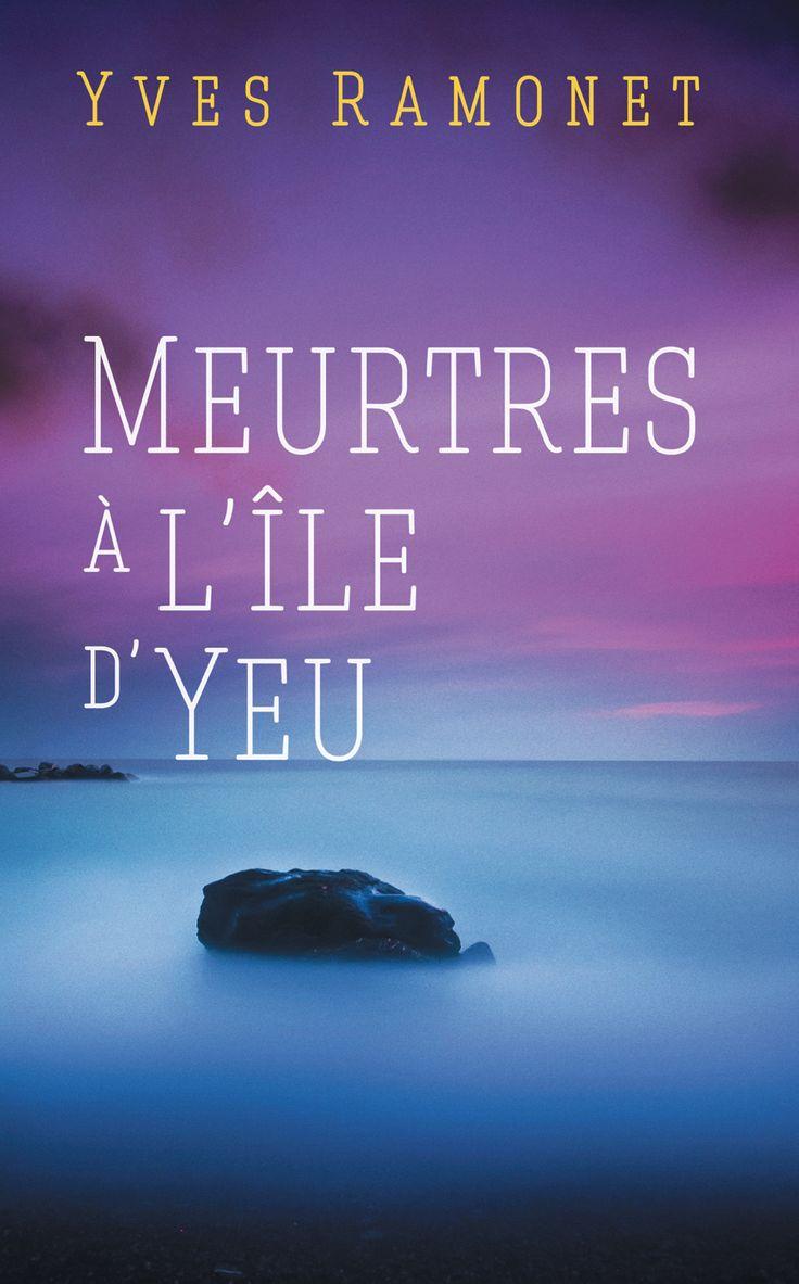 Meurtres sur l'île d'Yeu -  Yves Ramonet -  Référence : 584925 #livre #Roman #suspense #littérature #book