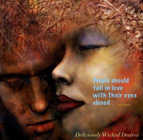 People should fall in love with their eyes closed ...