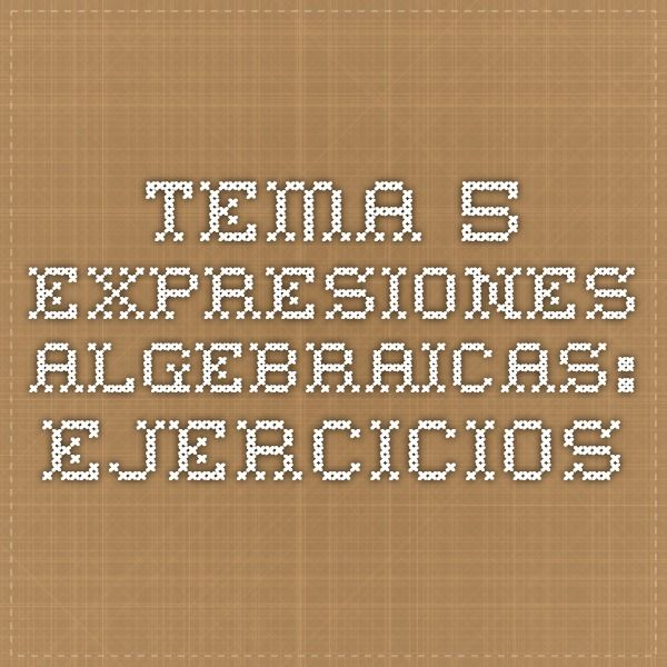 TEMA 5. Expresiones algebraicas: EJERCICIOS