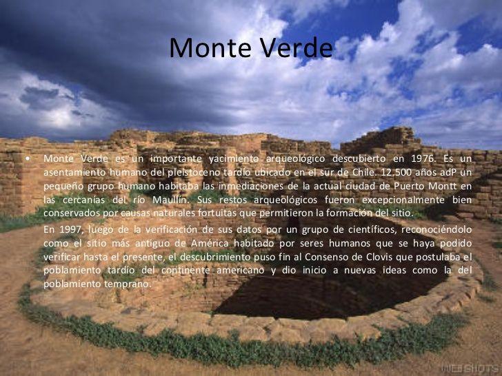 Monte Verde <ul><li>Monte Verde es un importante yacimiento arqueológico descubierto en 1976. Es un asentamiento humano de...