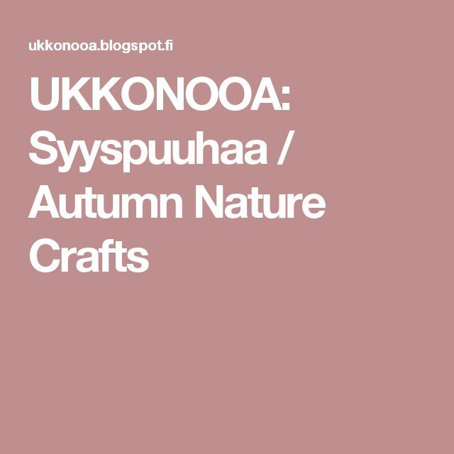 UKKONOOA: Syyspuuhaa / Autumn Nature Crafts