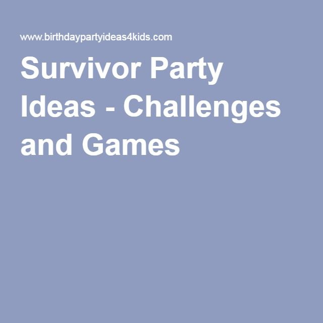 Survivor Party Ideas - Challenges and Games                                                                                                                                                                                 More