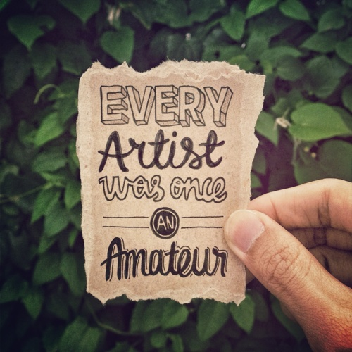 every artist was once an amateur...: Ideas, Artists, Random Things, Hands Letters, Motivation Quotes, Things Typography, Graphics Design, Random Thoughts, Hands Drawn