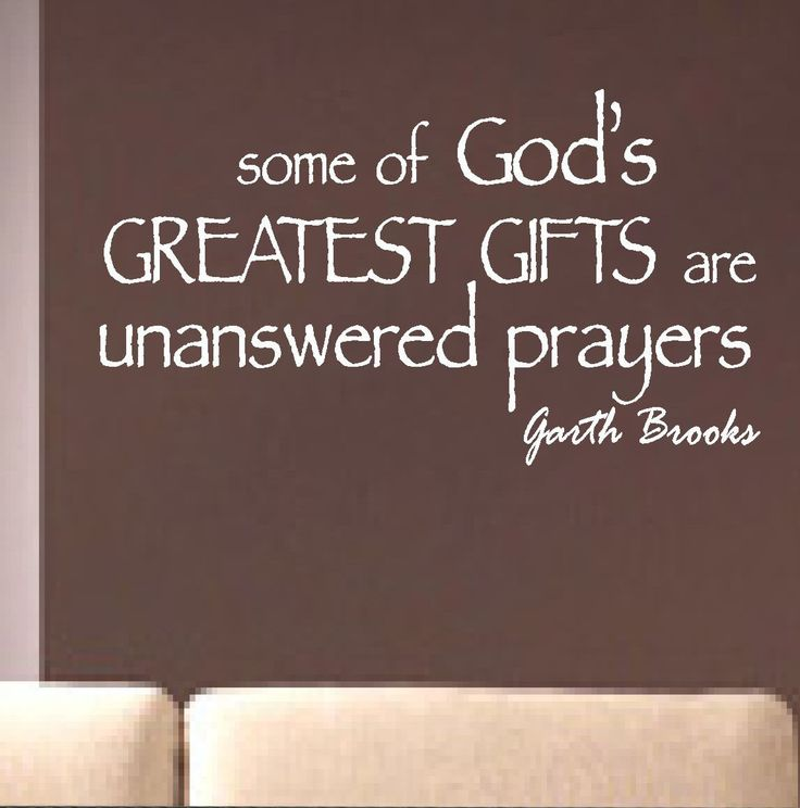 Self-adhesive Vinyl Wall Lettering Available in 3 sizes listed in SIZE drop down menu Garth Brooks - some of God's Greatest Gifts are unanswered prayers CHOOSE YOUR COLOR AND SIZE FROM DROP DOWN MENU