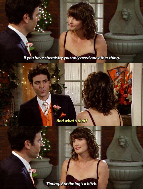 Timing's a bitch ~robin scherbatsky