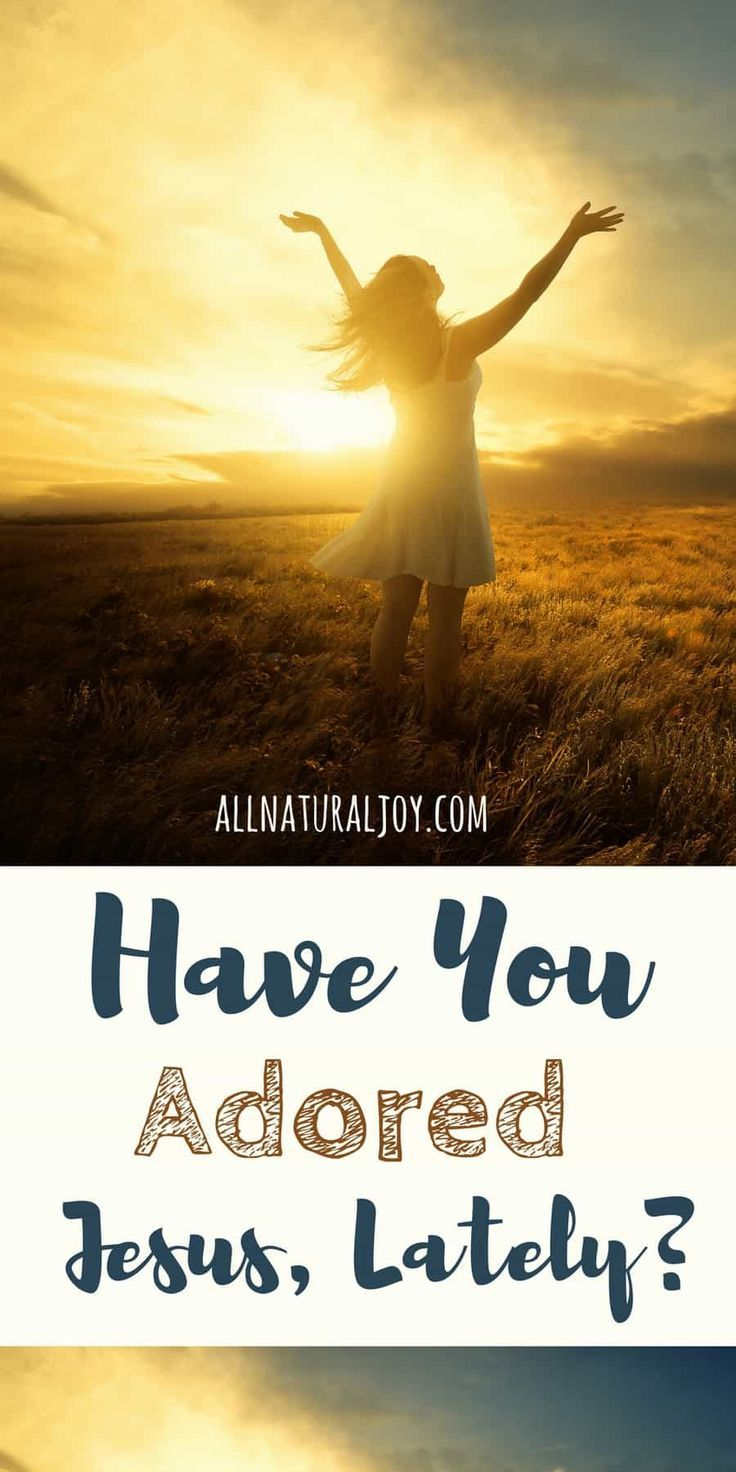 Have You Adored Jesus Lately? Spend time with Jesus daily. via @Pinterest.com/allnaturaljoy_