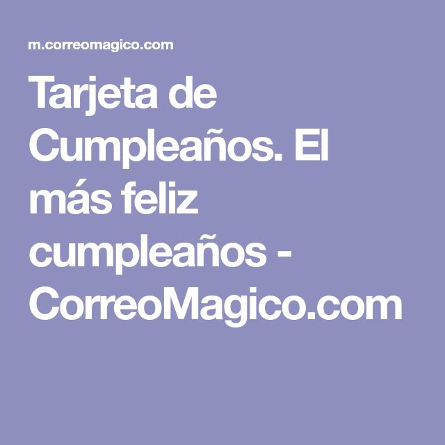 Tarjeta de Cumpleaños. El más feliz cumpleaños - CorreoMagico.com
