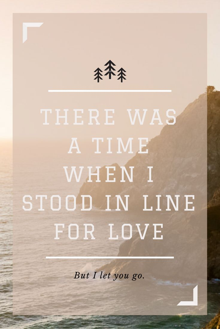 The Lumineers-- Gale Song There was a time when I stood in line for love, for love, for love, but I let you go oh I let you go.