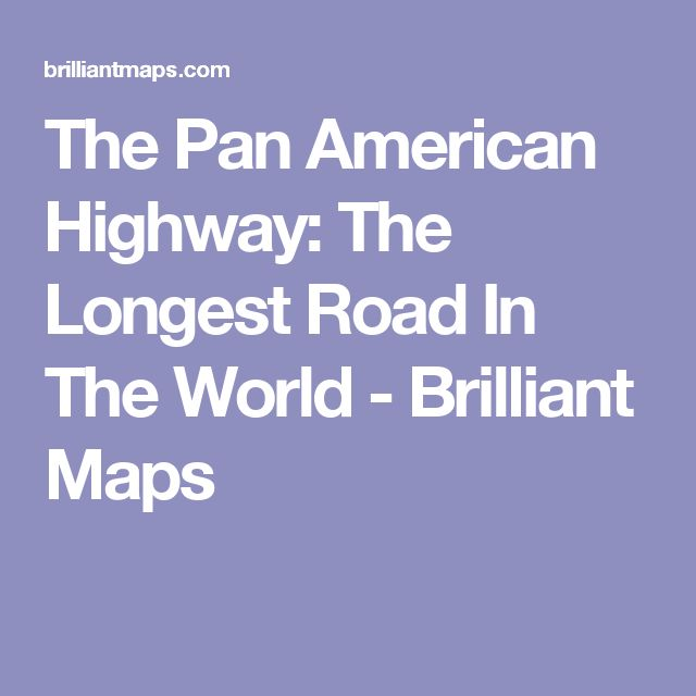 The Pan American Highway: The Longest Road In The World - Brilliant Maps