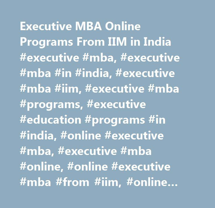 Executive MBA Online Programs From IIM in India #executive #mba, #executive #mba #in #india, #executive #mba #iim, #executive #mba #programs, #executive #education #programs #in #india, #online #executive #mba, #executive #mba #online, #online #executive #mba #from #iim, #online #executive #mba #programs, #online #executive #mba #program…