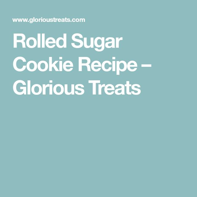 Rolled Sugar Cookie Recipe – Glorious Treats