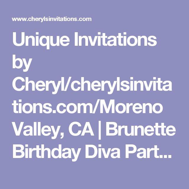 Unique Invitations by Cheryl/cherylsinvitations.com/Moreno Valley, CA | Brunette Birthday Diva Party and Event Invitation