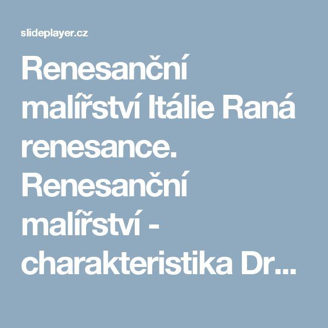 Renesanční malířství Itálie Raná renesance. Renesanční malířství - charakteristika Druhy malba nástěnná, knižní, desková, na skle (převzato z gotiky) -  ppt stáhnout