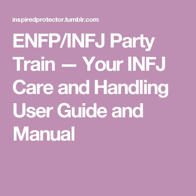 ENFP/INFJ Party Train — Your INFJ Care and Handling User Guide and Manual
