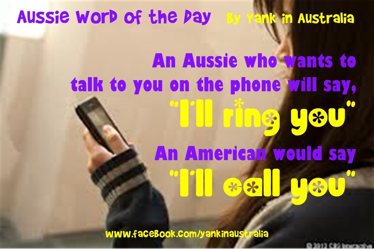 """AUSSIE WORD OF THE DAY: An Aussie who wants to talk to you on the phone will say, """"I'll ring you""""   An American would say """"I'll call you"""" #yankinaustralia #australia #aussielingo"""