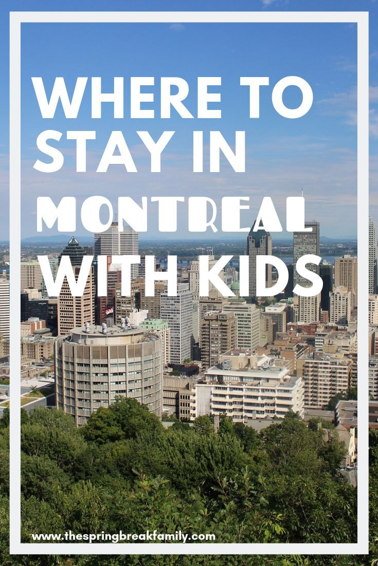 Where To Stay In Montreal With Kids Montreal With Kids Canada
