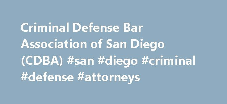 Criminal Defense Bar Association of San Diego (CDBA) #san #diego #criminal #defense #attorneys http://trading.nef2.com/criminal-defense-bar-association-of-san-diego-cdba-san-diego-criminal-defense-attorneys/  Criminal Defense Bar Association of San Diego The Criminal Defense Bar Association of San Diego (CDBA) is a not-for-profit voluntary organization of criminal defense lawyers in the greater San Diego area of California. The CDBA of San Diego is affiliated with the California Association…