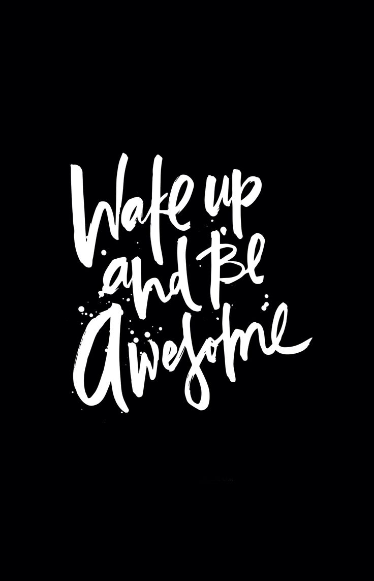 Black white Wake up Be awesome iphone wallpaper phone background lock screen