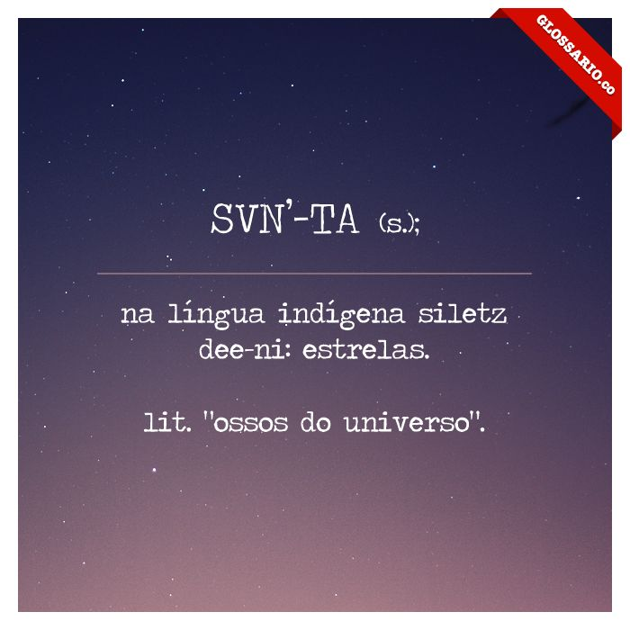 "SVN'-TA (s.); na língua indígena siletz dee-ni: estrelas. lit. ""ossos do universo""."