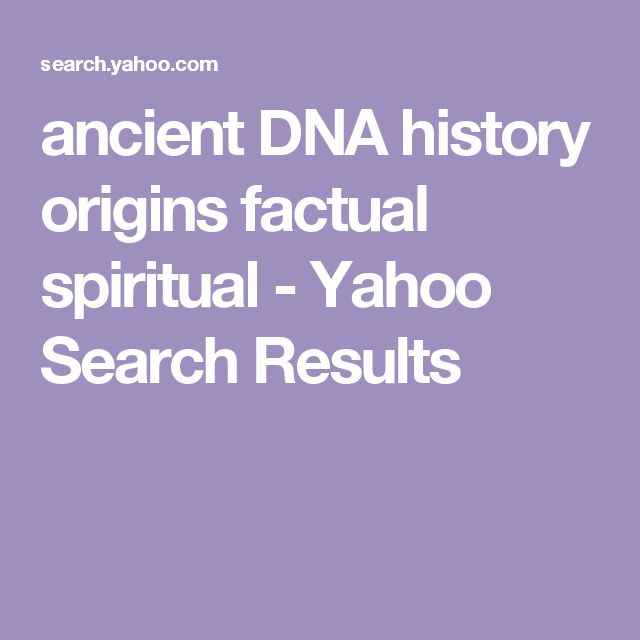 ancient DNA history origins factual spiritual - Yahoo Search Results