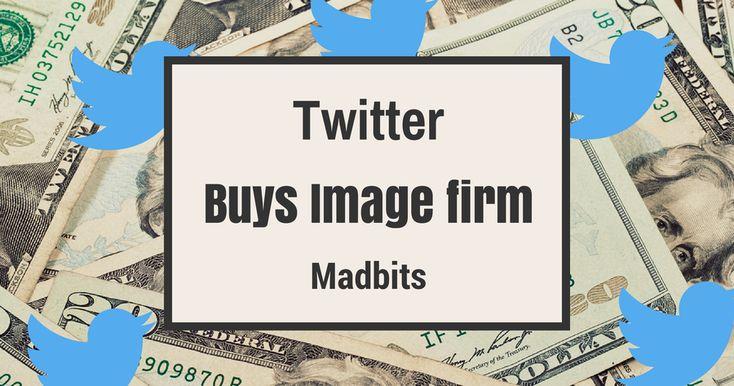 Twitter buys image startup Madbits - Digital Marketing Desk
