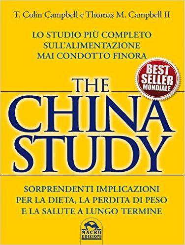 The China Study: Lo studio più completo sull'alimentazione mai condotto finora - Sorprendenti implicazioni per la dieta, la perdita di peso e la salute a lungo termine (Salute e alimentazione) eBook: T. Colin Campbell, Thomas M. Campbell II, S. Nerini, P. Barberis: Amazon.it: Libri