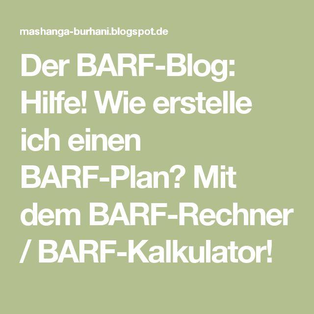 Der BARF-Blog: Hilfe! Wie erstelle ich einen BARF-Plan? Mit dem BARF-Rechner / BARF-Kalkulator!
