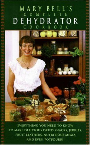 Mary Bell's Complete Dehydrator Cookbook by Mary Bell