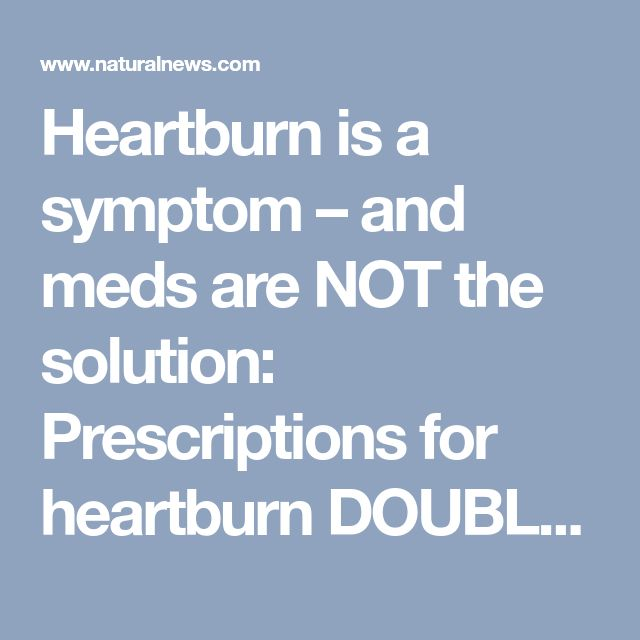Heartburn is a symptom – and meds are NOT the solution: Prescriptions for heartburn DOUBLE your risk of stomach cancer – NaturalNews.com