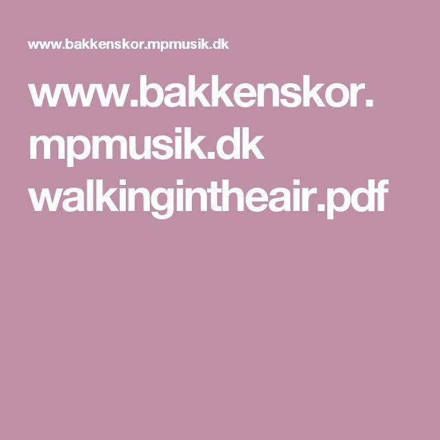 www.bakkenskor.mpmusik.dk walkingintheair.pdf
