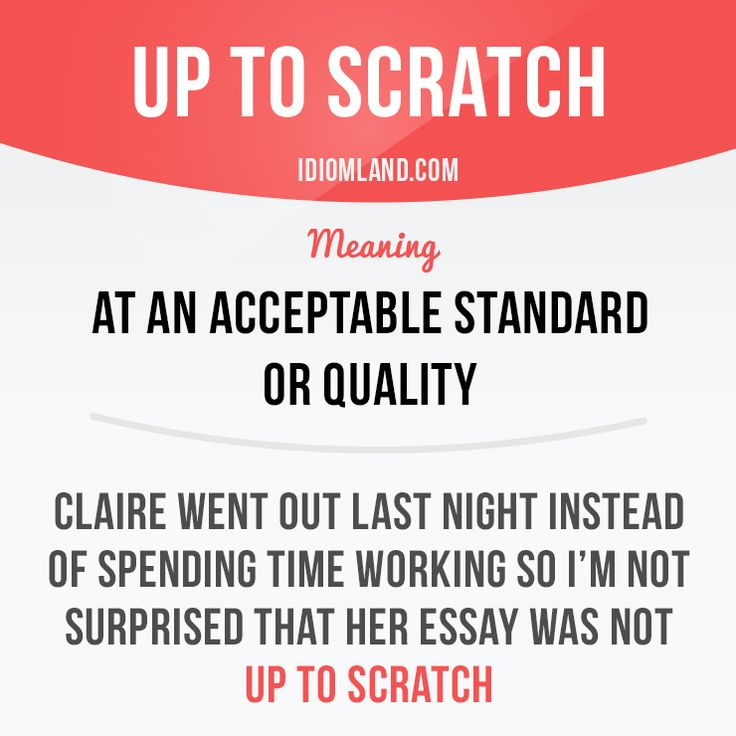 """Up to scratch"" means ""at an acceptable standard or quality"". Example: Claire went out last night instead of spending time working so I'm not surprised that her essay was not up to scratch. #idiom #idioms #slang #saying #sayings #phrase #phrases #expression #expressions #english #englishlanguage #learnenglish #studyenglish #language #vocabulary #efl #esl #tesl #tefl #toefl #ielts #toeic #scratch"