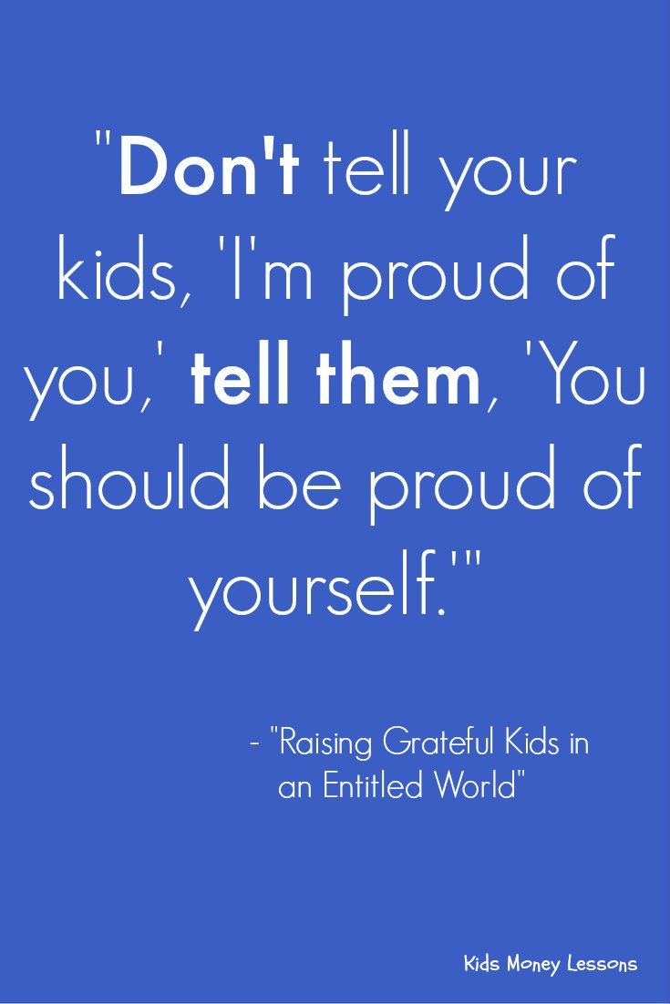 """Don't tell your kids, 'I'm proud of you,' tell them, 'Your should be proud of yourself.'"" - Raising Grateful Kids in an Entitled World by Kristen Welch [affiliate link]"