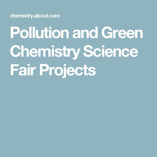 Pollution and Green Chemistry Science Fair Projects